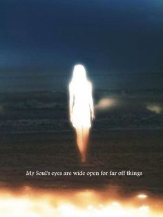My Soul's eyes are wide open!