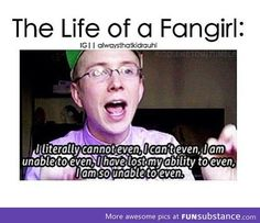 life of a fangirl - @Madison Malwin knows what I'm talking about. ;)