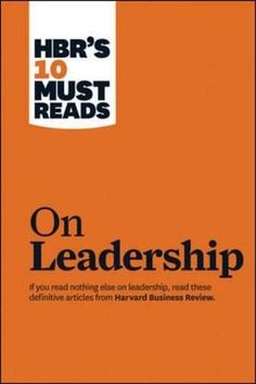 HBR's 10 Must-Reads On Leadership HBR's 10 Must-Reads