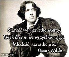 Starość we wszystko wierzy. Oscar Wilde, Sentences, Wisdom, Thoughts, Humor, Quotes, Stippling, Inspiration, Life