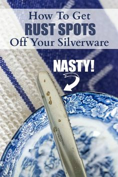 Learn how to get rust spots off silverware. Easy and all natural!