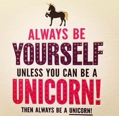 Be a Unicorn. Be yourself, no matter what. Teen Quotes, Words Quotes, Wise Words, Sayings, Love You, My Love, English Quotes, Good Thoughts, Quotable Quotes