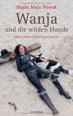 Wanja und die wilden Hunde: Mein Leben in fünf Jahreszeiten von Maike Maja Nowak http://www.amazon.de/dp/3442392136/ref=cm_sw_r_pi_dp_R3ZPwb1E18AZQ