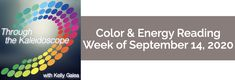 Weekly Color & Energy Reading for September 14, 2020 - Through the Kaleidoscope with Kelly Galea