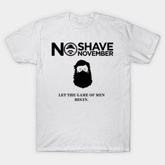 NO-SHAVE November 11 Let The Game Of Men Begin T-Shirt  #birthday #gift #ideas #birthyears #presents #image #photo #shirt #tshirt #sweatshirt #hoodie #christmas