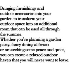 Bringing furnishings and outdoor accessories into your garden to... ❤ liked on Polyvore featuring home, outdoors, text, quotes, phrase and saying
