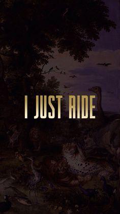 I just ride