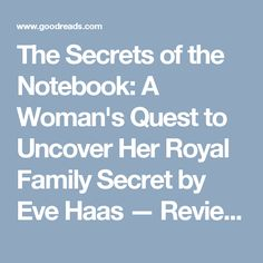 The Secrets of the Notebook: A Woman's Quest to Uncover Her Royal Family Secret by Eve Haas — Reviews, Discussion, Bookclubs, Lists
