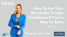 TSE 813: How To Use Your Wardrobe To Fake Confidence If You're New To Sales