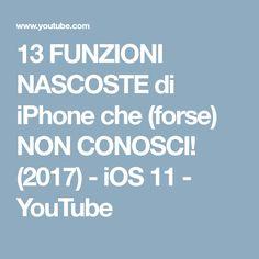 13 FUNZIONI NASCOSTE di iPhone che (forse) NON CONOSCI! (2017) - iOS 11 - YouTube
