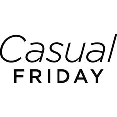 Casual Friday text ❤ liked on Polyvore featuring words, text, backgrounds, quotes, magazine, filler, headline, phrase and saying