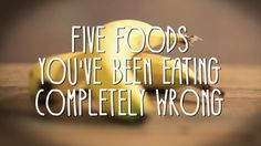 5 Foods You've Been Eating Completely Wrong - Click, watch, share @clickhole