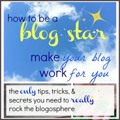 how to be a blogstar: make your blog work for YOU eBook | tips, tricks, and ways to make YOU the blogstar you deserve to be.