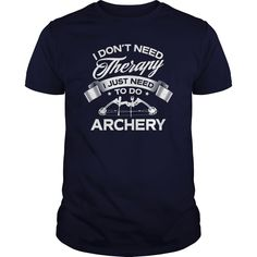 I Dont Need Therapy I Just Need To Do Archery Order HERE ==> https://www.sunfrog.com/LifeStyle/112894773-396476429.html?53624 Please tag & share with your friends who would love it  #jeepsafari #xmasgifts #superbowl
