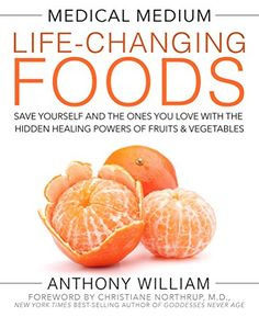 Medical Medium Life-Changing Foods: Save Yourself and the Ones You Love with the Hidden Healing Powers of Fruits & Vegetables by Anthony William http://www.amazon.com/dp/1401948324/ref=cm_sw_r_pi_dp_h8FXwb1XV06NN