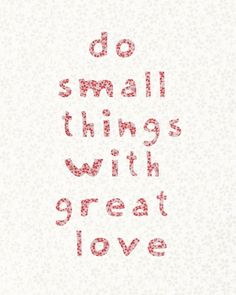 start small, just as Dorothy Day wrote...<3
