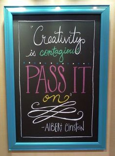 Creativity is Contagious - Pass it on. - Albert Einstein