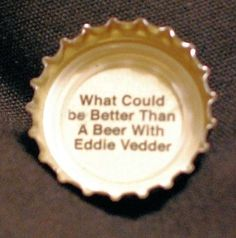 what could be better than a beer with eddie vedder? Ed Vedder, My Favorite Music, My Favorite Things, Pearl Jam Eddie Vedder, Word Sentences, My Jam, Song Quotes, Music Love, Great Bands