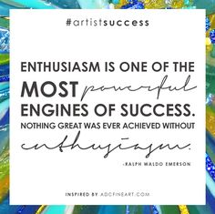 """""""Enthusiasm is one of the most powerful engines of success. Nothing great was ever achieved without enthusiasm.""""— Ralph Waldo Emerson"""