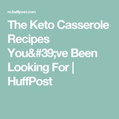 The Keto Casserole Recipes You've Been Looking For | HuffPost