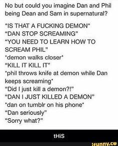 hahaha Dan and Phil meets Supernatual