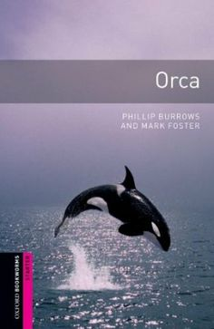 Oxford Bookworms Library: Starter: Orca: 250 Headwords Oxford Bookworms ELT: Amazon.co.uk: Phillip Burrows, Mark Foster: Books