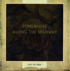 """Cult of Luna - """"Somewhere Along the Highway"""""""