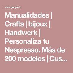 Manualidades   Crafts   bijoux   Handwerk   Personaliza tu Nespresso. Más de 200 modelos   Customize your Nespresso. Over 200 models   Personnalise…   Pinteres…