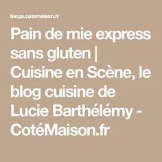Pain de mie express sans gluten | Cuisine en Scène, le blog cuisine de Lucie Barthélémy - CotéMaison.fr