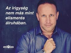 Az irigysèg...♡ Motivational Quotes, Life Quotes, Wisdom, Thoughts, Funny, Inspiration, Graffiti, Facebook, Creative