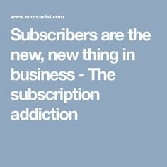 Subscribers are the new, new thing in business - The subscription addiction Addiction, News, Business, Store, Business Illustration