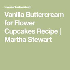Vanilla Buttercream for Flower Cupcakes Recipe | Martha Stewart