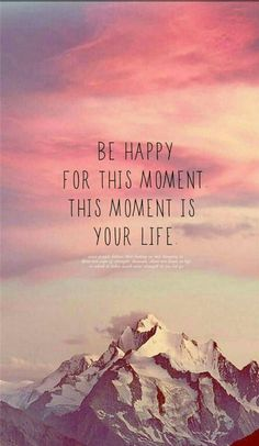 Be happy for this moment. This moment is your life. Be happy for this moment. This moment is your life. Great Quotes, Quotes To Live By, Me Quotes, Motivational Quotes, Inspirational Quotes, Happy Quotes, Happiness Quotes, Qoutes, Quotes Pics
