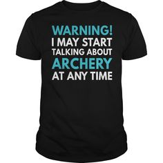 Best Archery Shirt - Warning! I may start talking about archery at any time (Archery/Archer Tshirts)