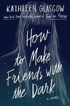 [PDF] How to Make Friends with the Dark By Kathleen Glasgow books books New Books, Good Books, Books To Read, Books 2016, Will Turner, Reading Lists, Book Lists, Glasgow, Book Quotes Love