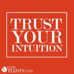 Trust your intuition. You know better than anyone what is right for your life. #inspiration #intuition #truth #pureplenty