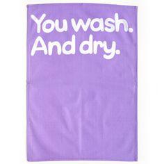 Tea towel - You Wash. And Dry