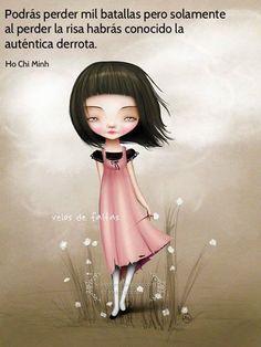 Si pierdes la sonrisa habrás perdido todas las batallas*