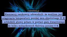 Niemieccy naukowcy udowodnili, że możliwe jest osiągnięcie temperatury poniżej – Niemieccy naukowcy udowodnili, że możliwe jest osiągnięcie temperatury poniżej zera absolutnego (0 K) i schłodzili atomy potasu w postaci gazu kwantowego do kilku miliardowych Kelvina poniżej 0 K.