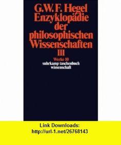 Werke in 20 B�nden und Register, Bd.10, Enzyklop�die der philosophischen Wissenschaften III im Grundrisse 1830. (German Edition) (9783518282106) Georg Wilhelm Friedrich Hegel, Eva Moldenhauer , ISBN-10: 3518282107  , ISBN-13: 978-3518282106 ,  , tutorials , pdf , ebook , torrent , downloads , rapidshare , filesonic , hotfile , megaupload , fileserve