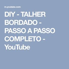 DIY - TALHER BORDADO - PASSO A PASSO COMPLETO - YouTube