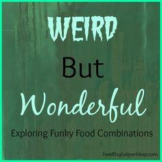 Weird But Wonderful Food Combos – Healthy Helper