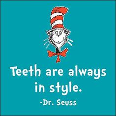 Dentaltown - Teeth are always in style. Dr. Seuss