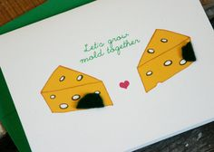 on Front: lets grow mold together  The inside of this card is blank.    Nothing says I love you forever quite like stinky moldy gross cheese! This