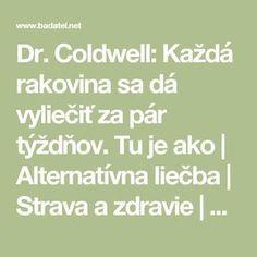 Dr. Coldwell: Každá rakovina sa dá vyliečiť za pár týždňov. Tu je ako   Alternatívna liečba   Strava a zdravie   Choroby   Prírodná medicína Math Equations