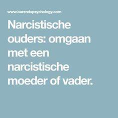 Narcistische ouders: omgaan met een narcistische moeder of vader. Vader, Narcissist, Psychology, Health, 11 September, Empathic, Happiness, Quotes, Psicologia
