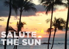 You can salute the sun in the dark if you need to …