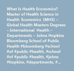 What Is Health Economics? Master of Health Science in Health Economics (MHS) – Global Health Masters Degrees – International Health – Departments – Johns Hopkins Bloomberg School of Public Health #bloomberg #school #of #public #health, #school #of #public #health, #johns #hopkins, #departments, #academics, #research, #centers, #admissions, #preparedness, #infectious #diseases,johns #hopkins #university,johns #hopkins #bloomberg #school #of #public #health,academic #departments,biochemistry…