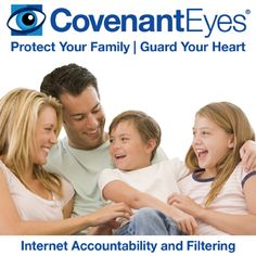 Covenant Eyes--internet accountability to protect your family. It's really a good idea!