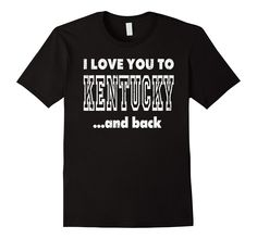 I Love You To Kentucky Home Shirt